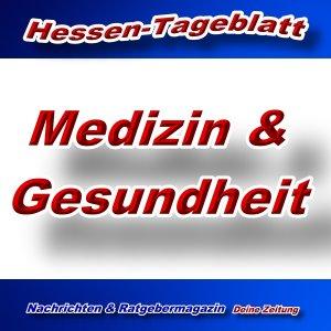 Medizin & Gesundheit - Aktuell -