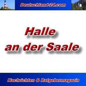 Deutschland-24.com - Halle an der Saale - Aktuell -