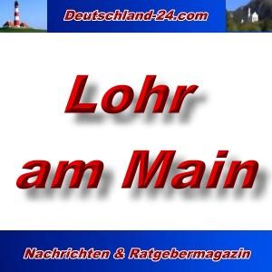 Deutschland-24.com - Lohr am Main - Aktuell -