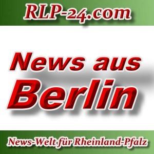 News-Welt-RLP-24 - Aktuelles aus Berlin -