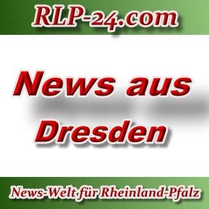 News-Welt-RLP-24 - Aktuelles aus Dresden -