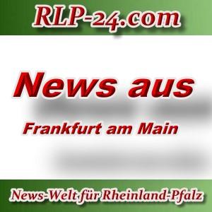 News-Welt-RLP-24 - Aktuelles aus Frankfurt am Main -