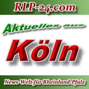 News-Welt-RLP-24 - Aktuelles aus Köln -