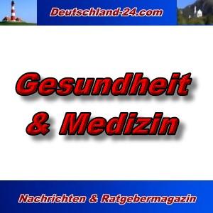 Deutschland-24.com - Gesundheit und Medizin - Aktuell -