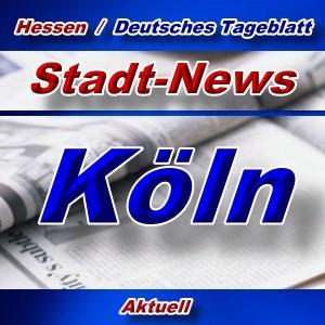 Stadt-News - Köln - Aktuell -